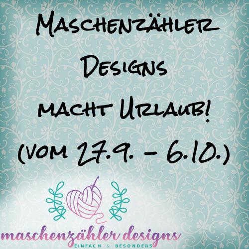 Maschenzähler Designs macht Urlaub (vom 27.9. - 6.10.)