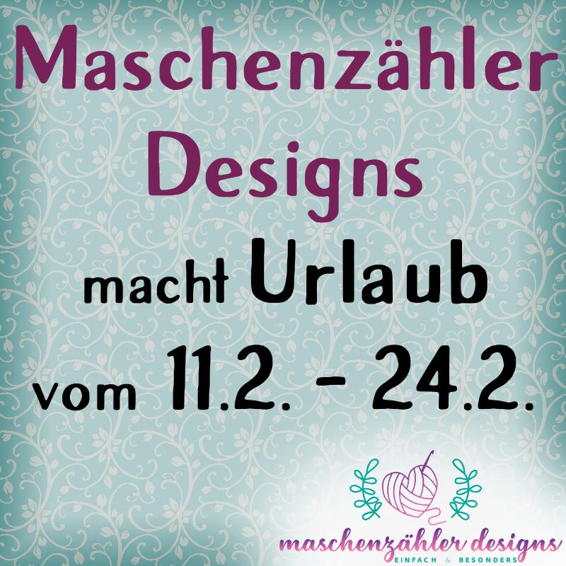 Maschenzähler Designs macht Urlaub vom 11.2. - 24.2.